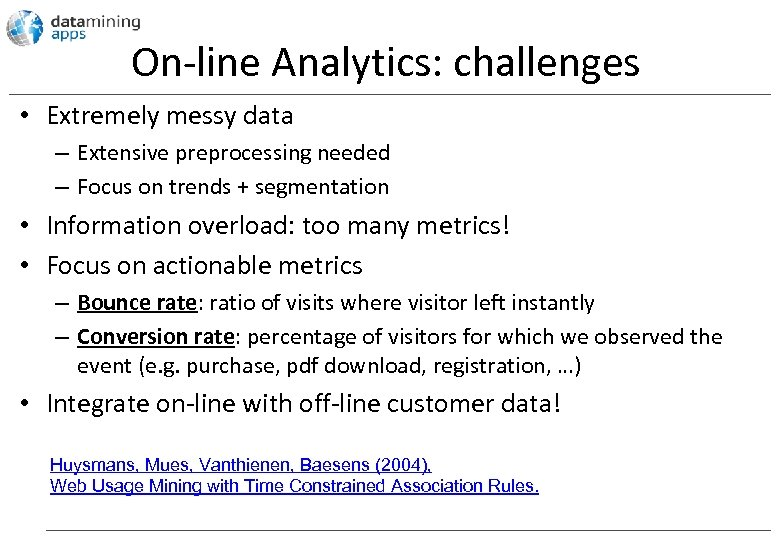 On-line Analytics: challenges • Extremely messy data – Extensive preprocessing needed – Focus on