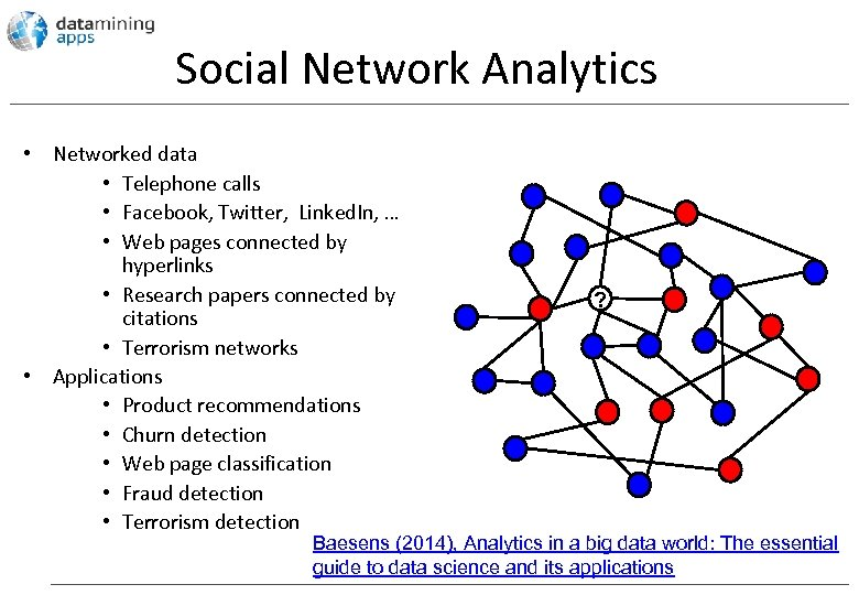 Social Network Analytics • Networked data • Telephone calls • Facebook, Twitter, Linked. In,