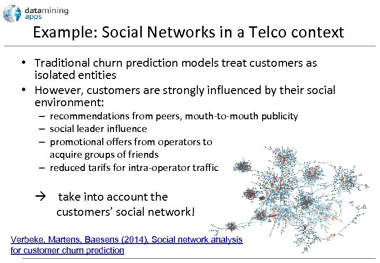 Example: Social Networks in a Telco context • Traditional churn prediction models treat customers
