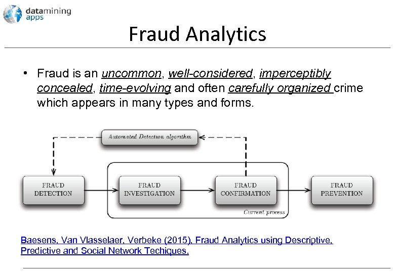 Fraud Analytics • Fraud is an uncommon, well-considered, imperceptibly concealed, time-evolving and often carefully