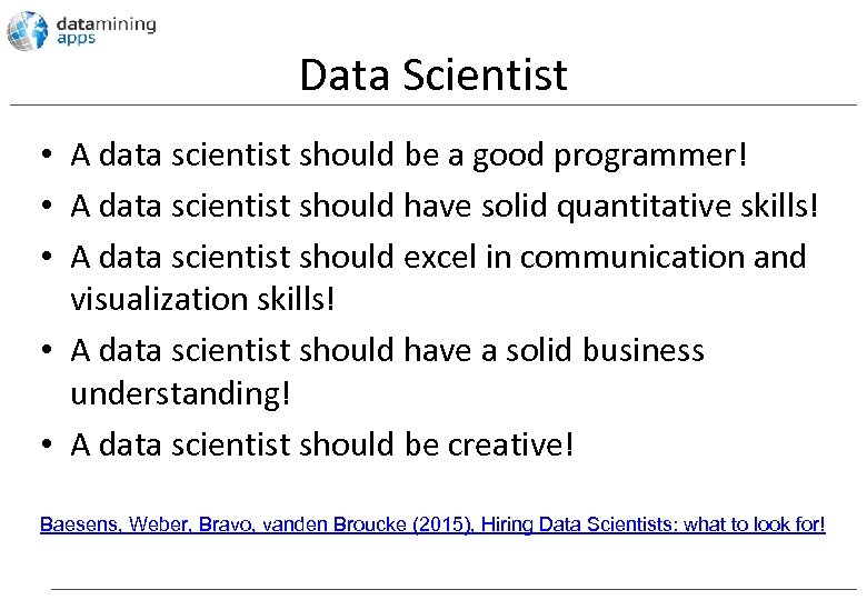 Data Scientist • A data scientist should be a good programmer! • A data