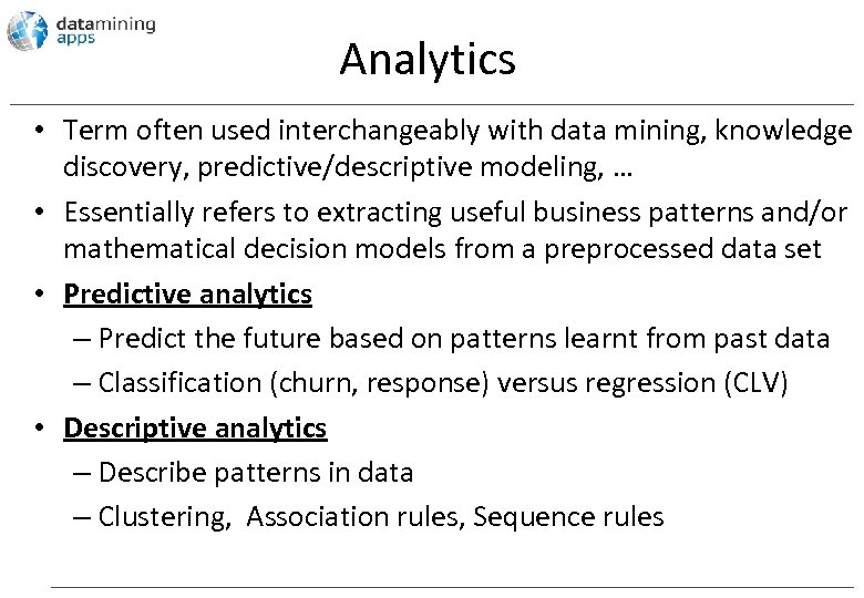 Analytics • Term often used interchangeably with data mining, knowledge discovery, predictive/descriptive modeling, …