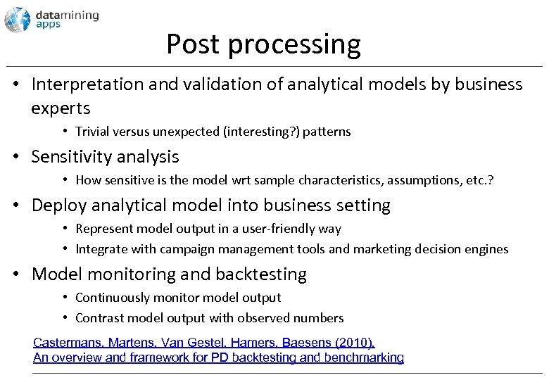 Post processing • Interpretation and validation of analytical models by business experts • Trivial