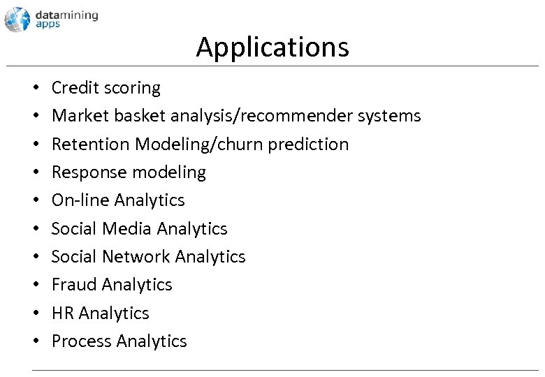 Applications • • • Credit scoring Market basket analysis/recommender systems Retention Modeling/churn prediction Response