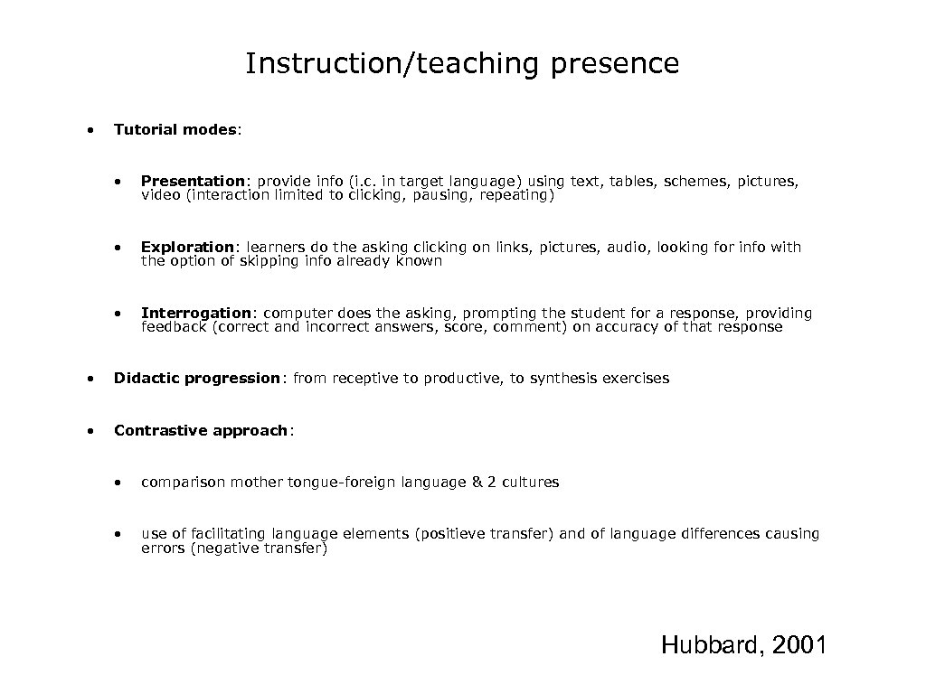 Instruction/teaching presence • Tutorial modes: • Presentation: provide info (i. c. in target language)