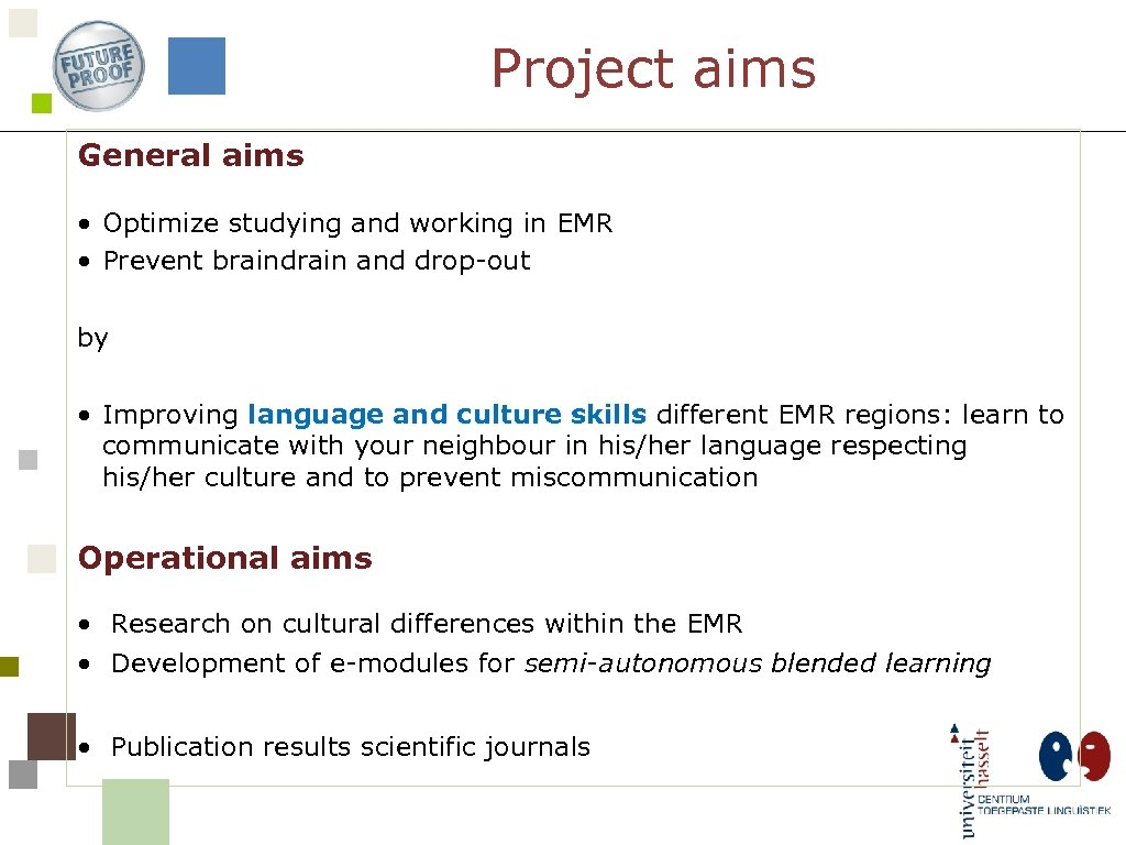 Project aims General aims • Optimize studying and working in EMR • Prevent braindrain