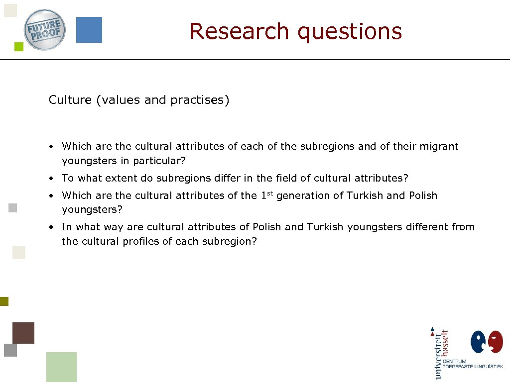 Research questions Culture (values and practises) • Which are the cultural attributes of each