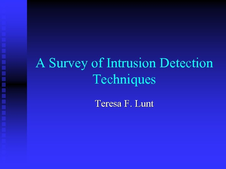 A Survey of Intrusion Detection Techniques Teresa F. Lunt