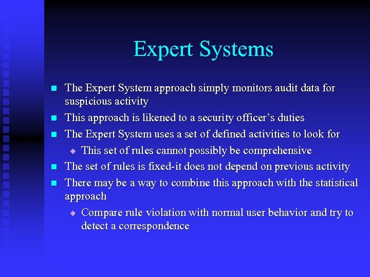 Expert Systems n n n The Expert System approach simply monitors audit data for