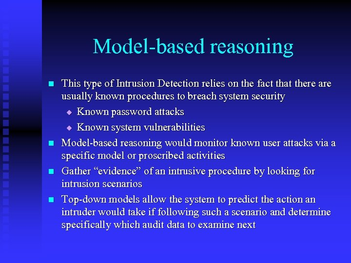 Model-based reasoning n n This type of Intrusion Detection relies on the fact that