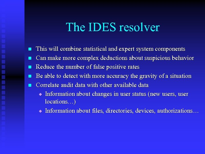 The IDES resolver n n n This will combine statistical and expert system components