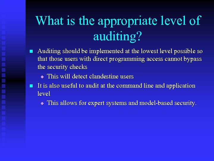 What is the appropriate level of auditing? n n Auditing should be implemented at