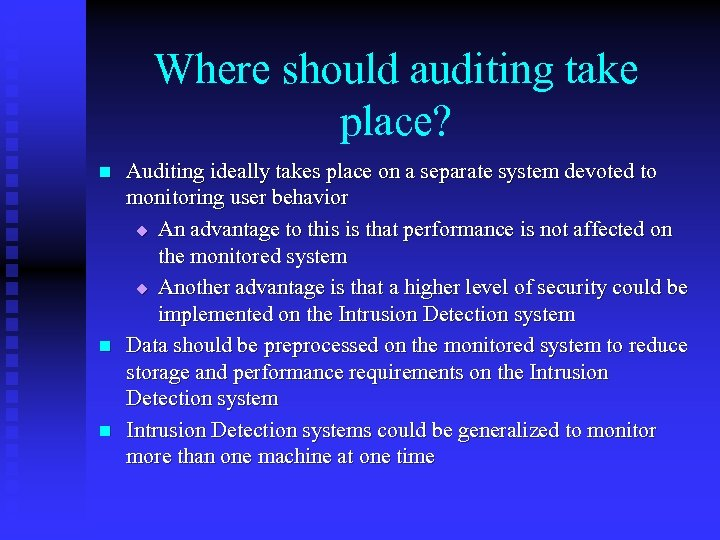 Where should auditing take place? n n n Auditing ideally takes place on a
