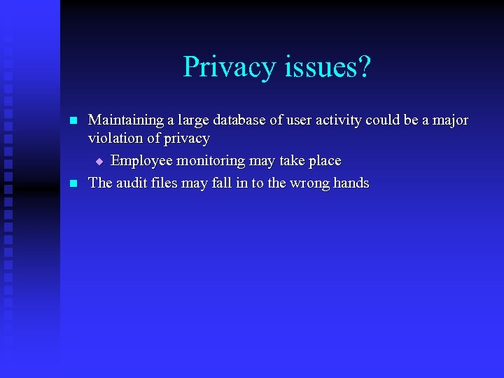 Privacy issues? n n Maintaining a large database of user activity could be a
