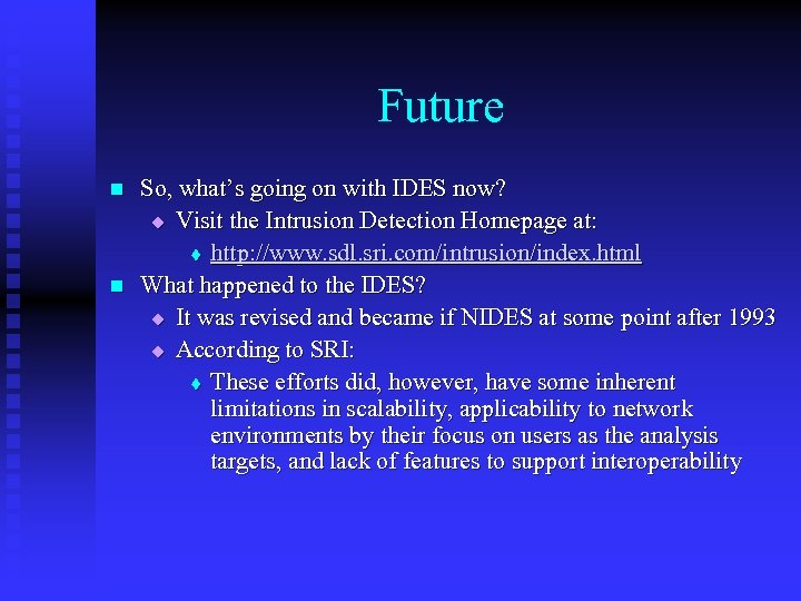 Future n n So, what's going on with IDES now? u Visit the Intrusion