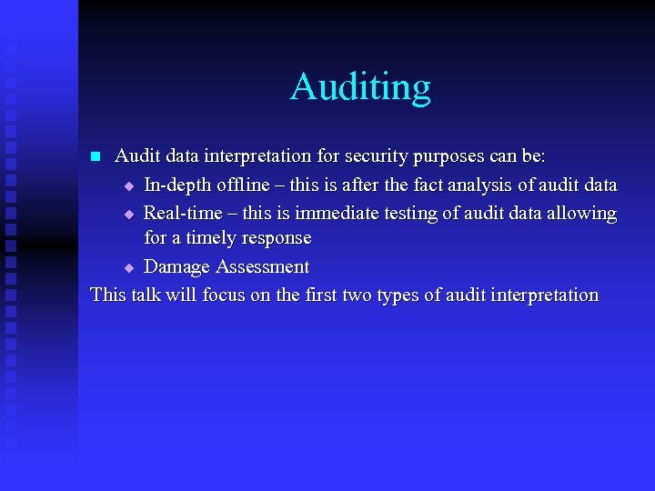 Auditing Audit data interpretation for security purposes can be: u In-depth offline – this