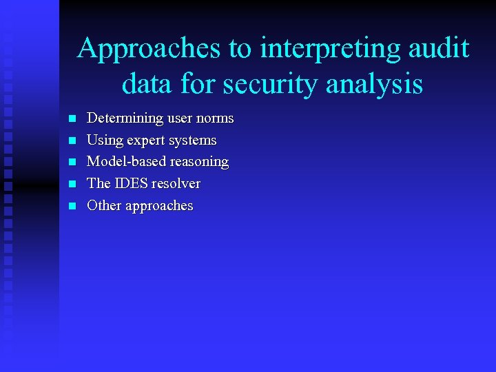 Approaches to interpreting audit data for security analysis n n n Determining user norms