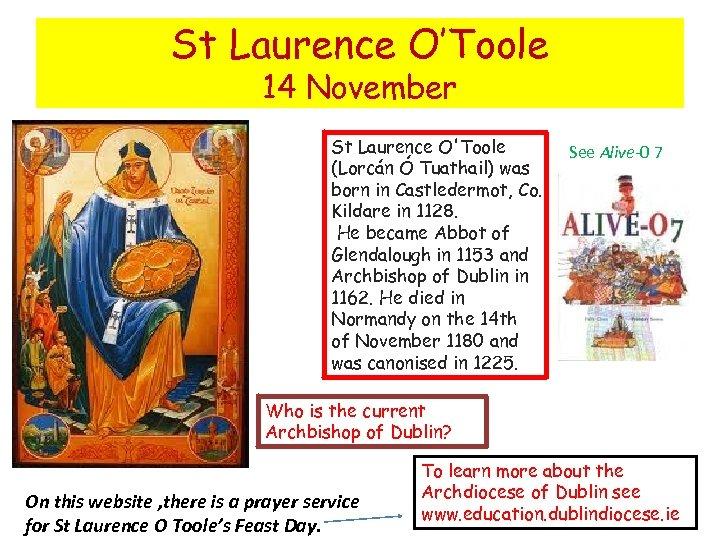 St Laurence O'Toole 14 November St Laurence O'Toole (Lorcán Ó Tuathail) was born in
