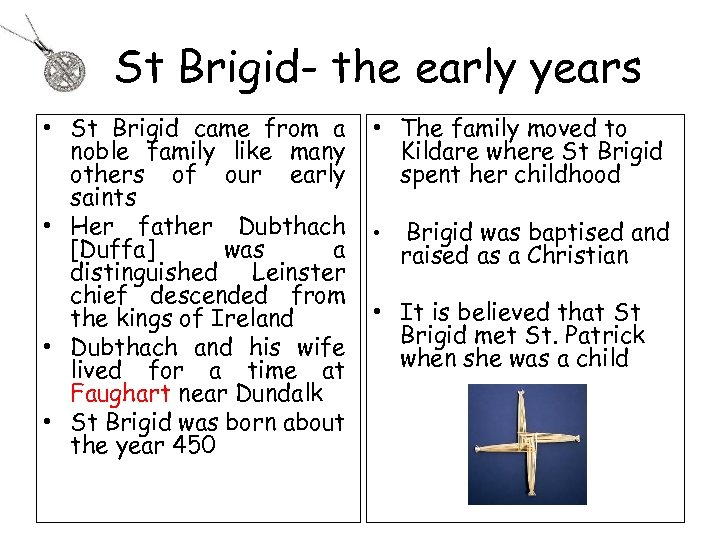 St Brigid- the early years • St Brigid came from a noble family like