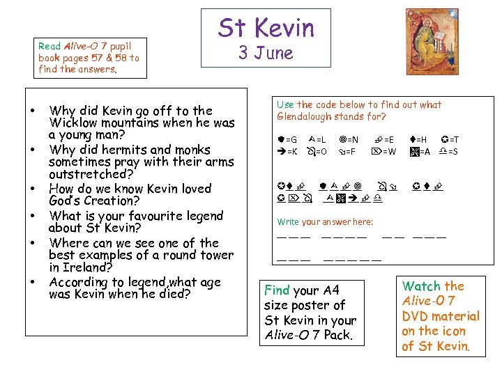 Read Alive-O 7 pupil book pages 57 & 58 to find the answers. •