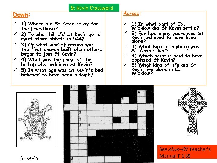 Down: St Kevin Crossword 1) Where did St Kevin study for the priesthood? 2)