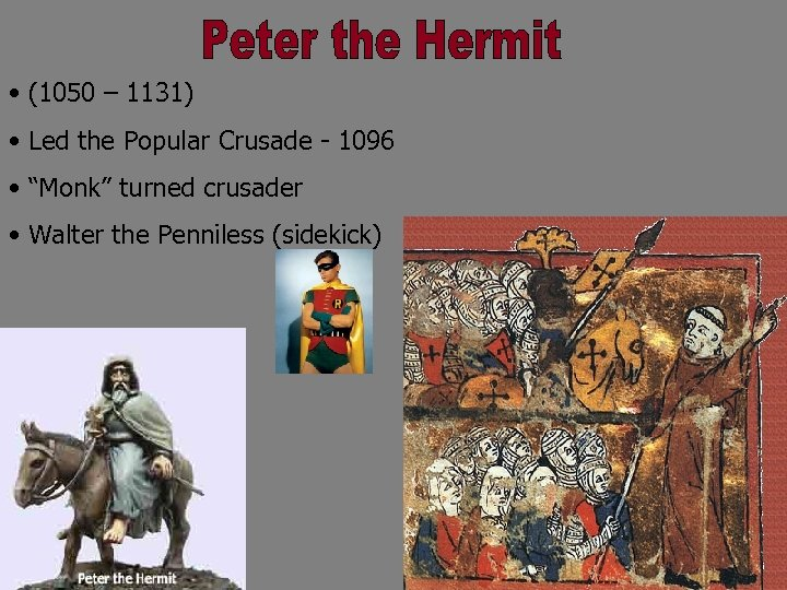 """• (1050 – 1131) • Led the Popular Crusade - 1096 • """"Monk"""""""