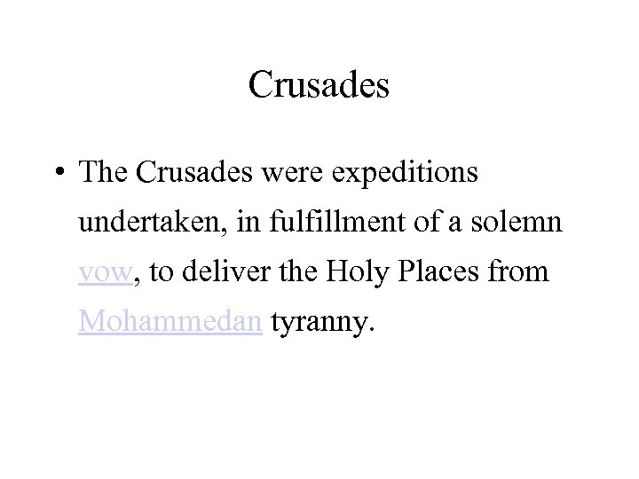 Crusades • The Crusades were expeditions undertaken, in fulfillment of a solemn vow, to