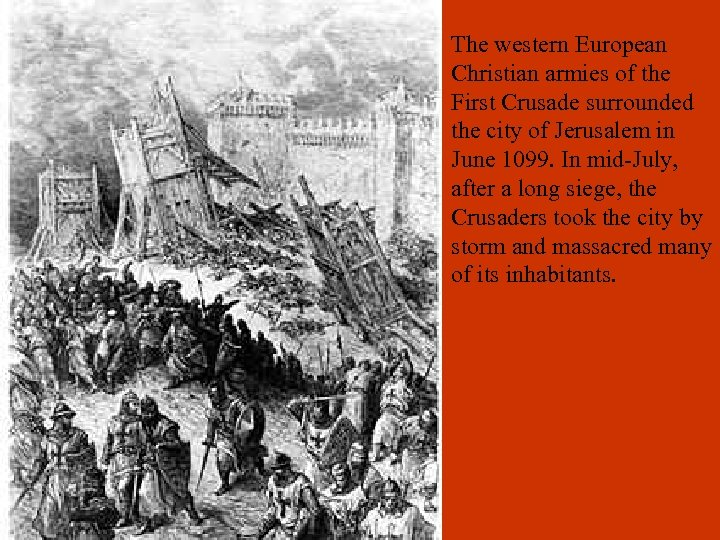The western European Christian armies of the First Crusade surrounded the city of Jerusalem