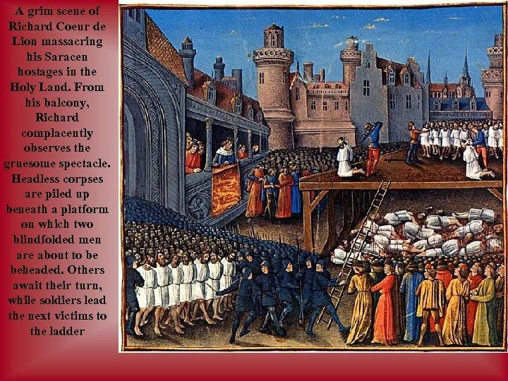 A grim scene of Richard Coeur de Lion massacring his Saracen hostages in the