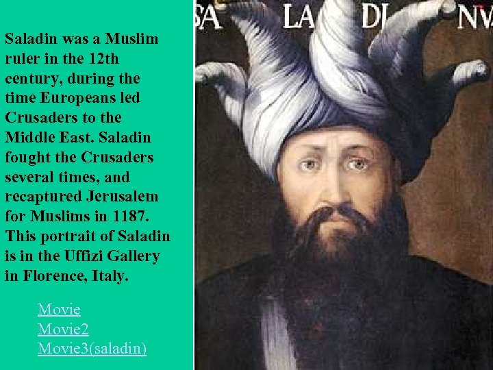 Saladin was a Muslim ruler in the 12 th century, during the time Europeans
