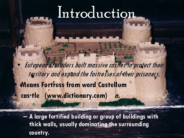 Introduction • European Crusaders built massive castles to protect their territory and expand the
