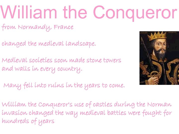 William the Conqueror from Normandy, France changed the medieval landscape. Medieval societies soon made