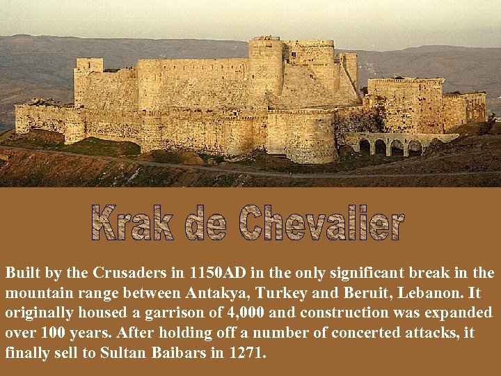 Built by the Crusaders in 1150 AD in the only significant break in the