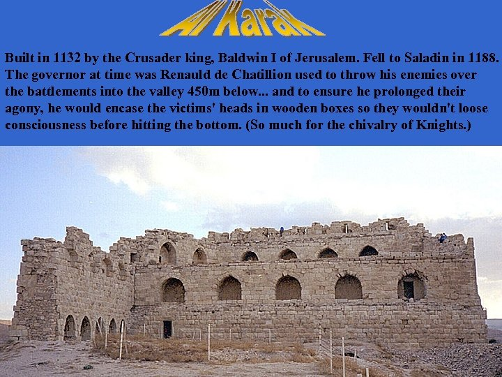 Built in 1132 by the Crusader king, Baldwin I of Jerusalem. Fell to Saladin