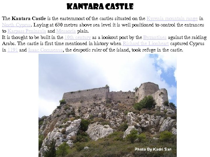 Kantara Castle The Kantara Castle is the easternmost of the castles situated on the