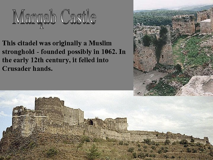 This citadel was originally a Muslim stronghold - founded possibly in 1062. In the