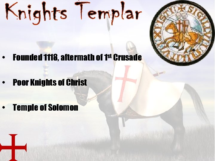 • Founded 1118, aftermath of 1 st Crusade • Poor Knights of Christ