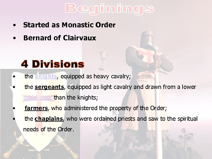 • Started as Monastic Order • Bernard of Clairvaux • the knights, equipped