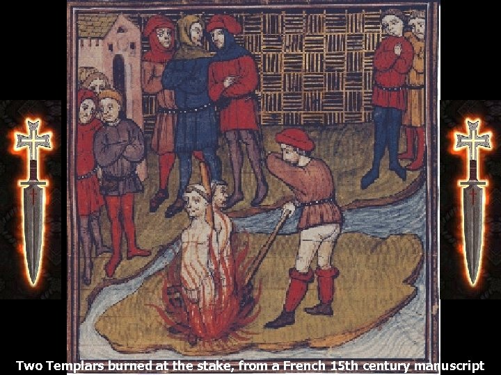 Two Templars burned at the stake, from a French 15 th century manuscript