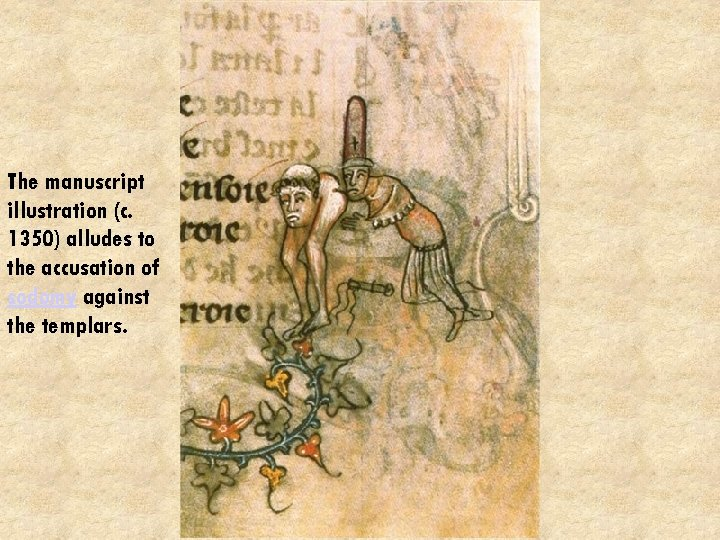 The manuscript illustration (c. 1350) alludes to the accusation of sodomy against the templars.