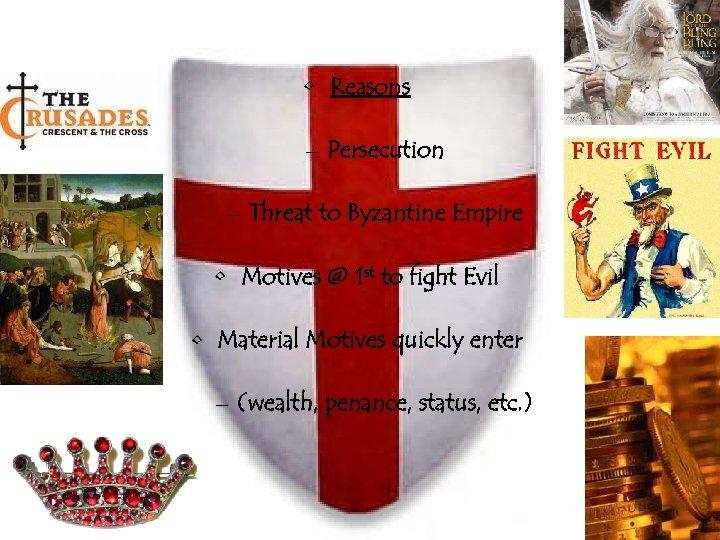 • Reasons – Persecution – Threat to Byzantine Empire • Motives @ 1