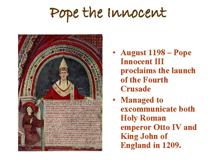 Pope the Innocent • August 1198 – Pope Innocent III proclaims the launch of