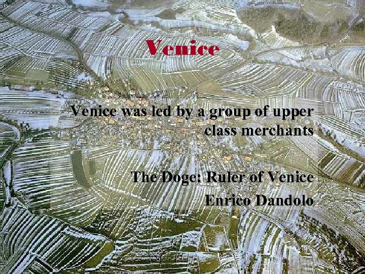 Venice was led by a group of upper class merchants The Doge: Ruler of