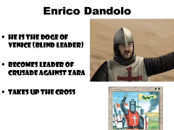Enrico Dandolo • He is the Doge of Venice (Blind Leader) • Becomes Leader