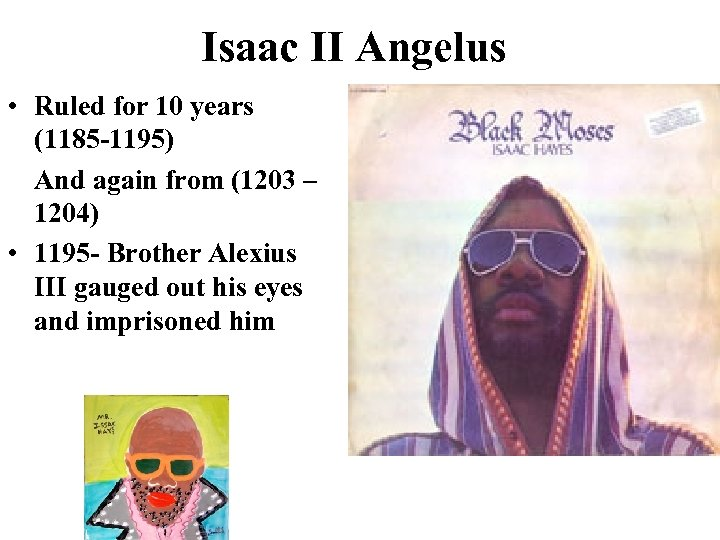 Isaac II Angelus • Ruled for 10 years (1185 -1195) And again from (1203