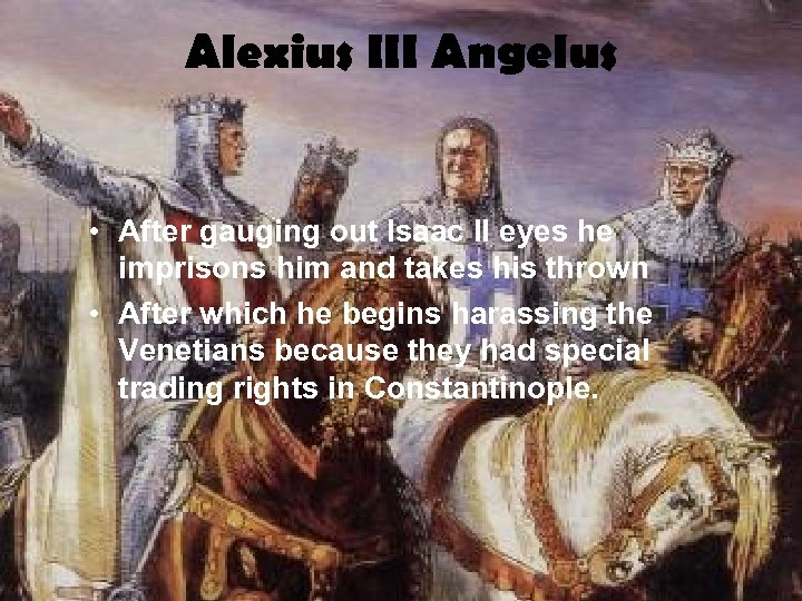 Alexius III Angelus • After gauging out Isaac II eyes he imprisons him and