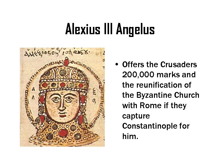 Alexius III Angelus • Offers the Crusaders 200, 000 marks and the reunification of