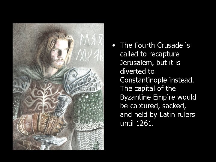 • The Fourth Crusade is called to recapture Jerusalem, but it is diverted