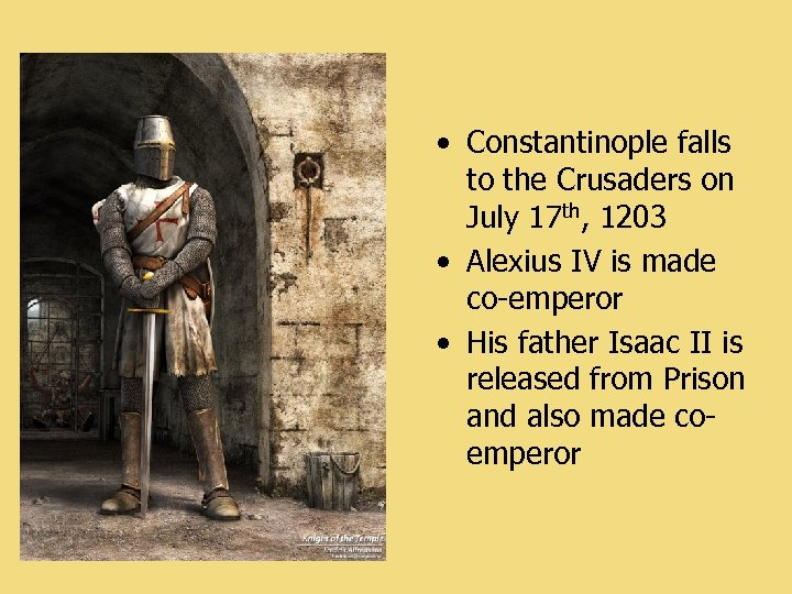• Constantinople falls to the Crusaders on July 17 th, 1203 • Alexius