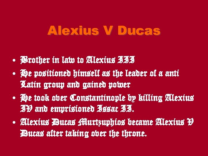 Alexius V Ducas • Brother in law to Alexius III • He positioned himself